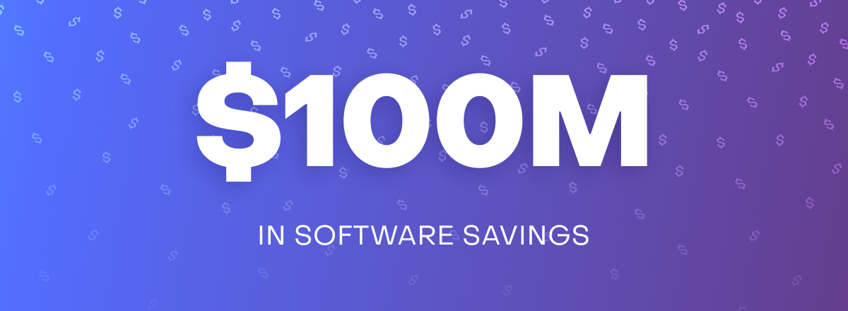 $100M in software savings for our customers, with no plans to stop